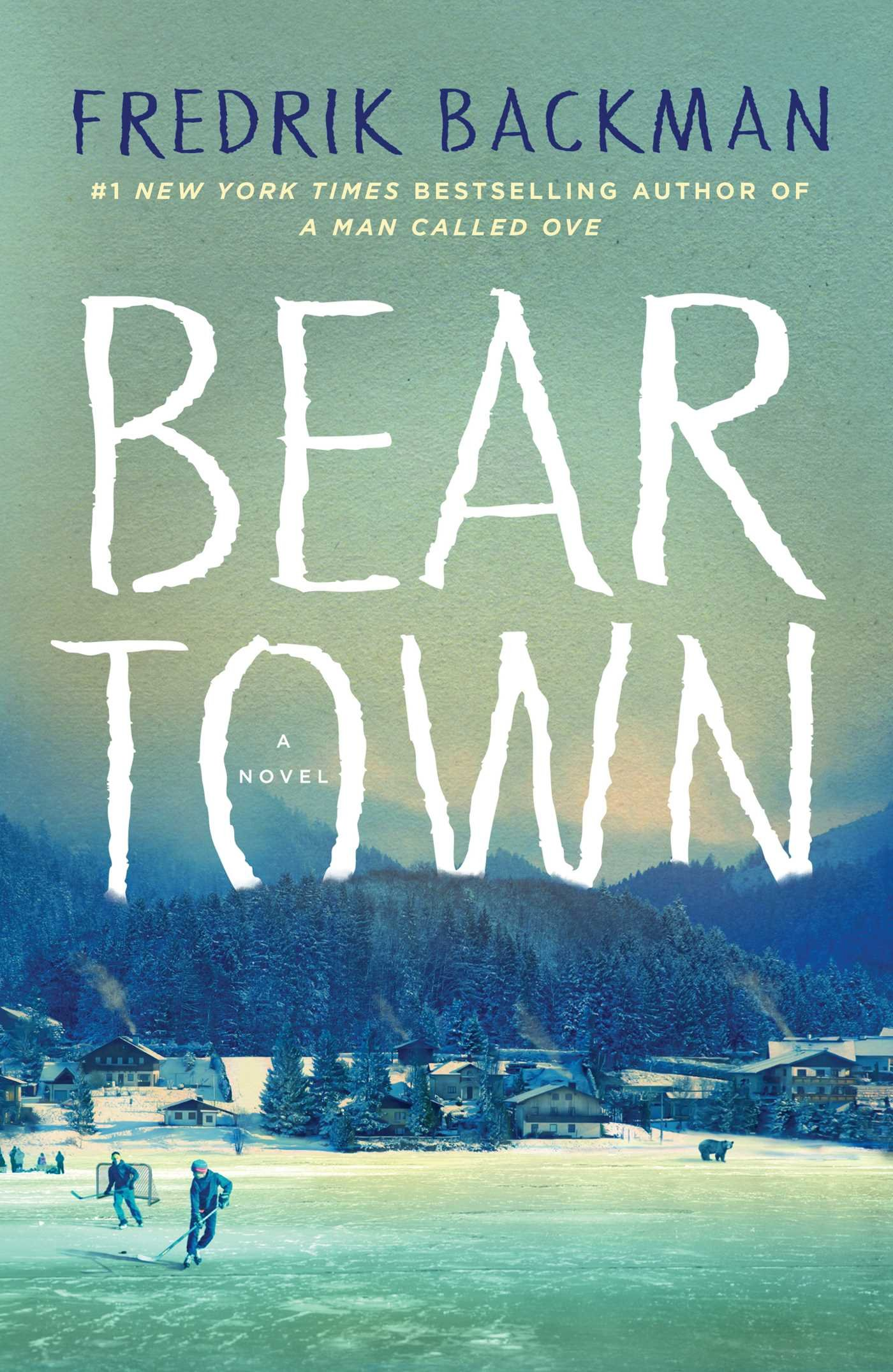 Beartown by Fredrik Backman (cover) Image: a small town set against the mountains and kids playing hockey in the foreground
