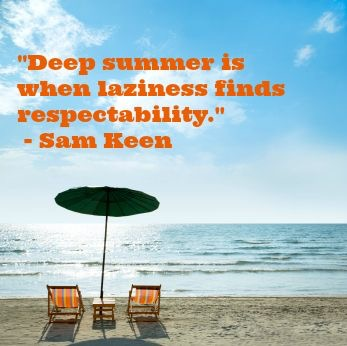 "Image: two beach chairs and an umbrella on a beach; Words: ""Deep summer is when laziness finds respectability."" by Sam Keen"