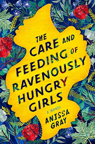 The Care and Feeding of Ravenously Hungry Girls by Anissa Gray (cover)