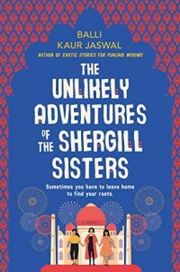 the Unlikely Adventures of the Shergill Sisters by Balli Kaur Jaswal (cover) Image: a graphic image of three women in front of a mosque