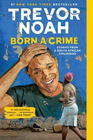 Born a Crime by Trevor Noah (cover) Image: a casual Trevor Noah