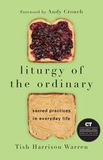 Liturgy of the Ordinary by Tish Harrison Warren (cover) Image: an open faced peanut butter and jelly sandwich