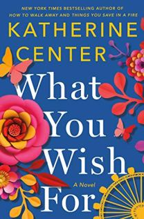 What You Wish For by Katherine Center (cover) Image: bright flowers and the edge of a gold ferris wheel bordering a bright blue background