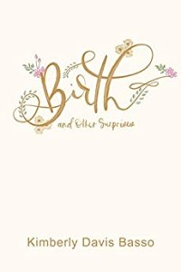 Birth and Other Surprises by Kimberly Davis Basso (cover) Gold fancy writing on a white cover