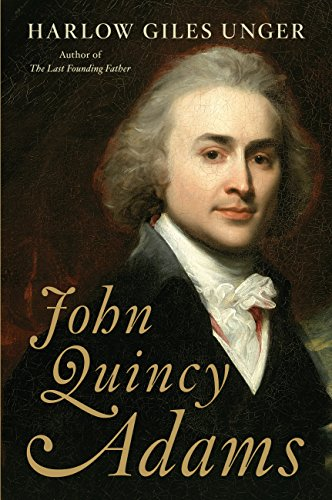 John Quincy Adams by Harlow Giles Unger (cover) Image: portrait of Adams