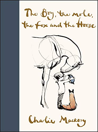 The Boy, the Mole, the Fox, and the Horse by Charlie Mackesy (cover) Image: pen and ink sketch of a horse, a boy, a mole, and a fox