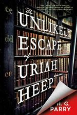 The Unlikely Escape of Uriah Heep by H.G. Parry (cover) Image: white text over a background of library shelves