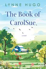 The Book of CarolSue by Lynne Hugo (cover) Image: an idyllic farmhouse surrounded by grass, trees, and flowers