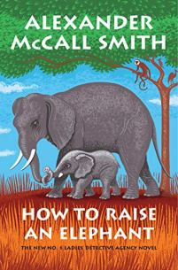 How to Raise an Elephant by Alexander McCall Smith (cover) Image: a mom and baby elephant walk with one trunk holding the other's