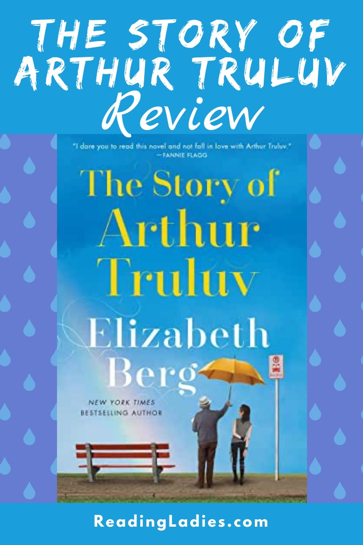 The Story of Arthur Truluv by Elizabeth Berg (coveer) Image: an older man and young woman stand near a bus stop, the man holds a yellow umbrella over her head