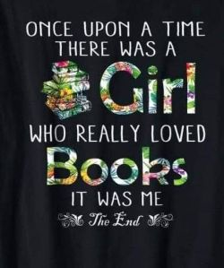 once upon a time there was a girl who really loved books. It was me. The end.