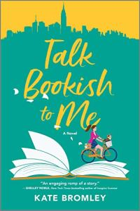 Talk Bookish To Me by Kate Bromley (cover) image: a graphic of a young woman riding over the pages of an open book with her bicycle basket filled with books