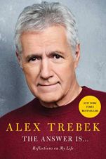 The Answer Is...Reflections On My Life by Alex Trebek (cover) Image: a headshot of Alex Trebek