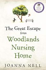 The Great Escape From Woodlands Nursing Home by Joanna Nell (cover) text on a white background with an image of a large tree, a barking dog, a bench, and a large bird flying from the tree