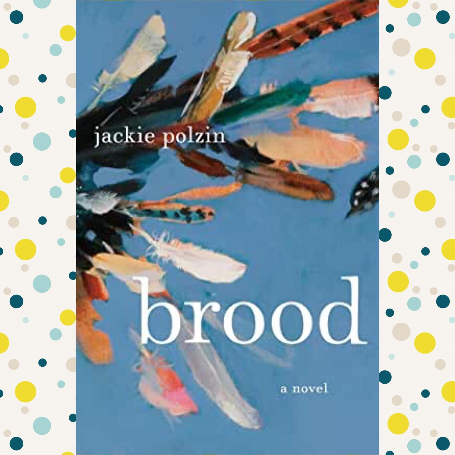 Brood by Jackie Polzin (cover) Image: colorful feathers spread across a brilliant blue sky