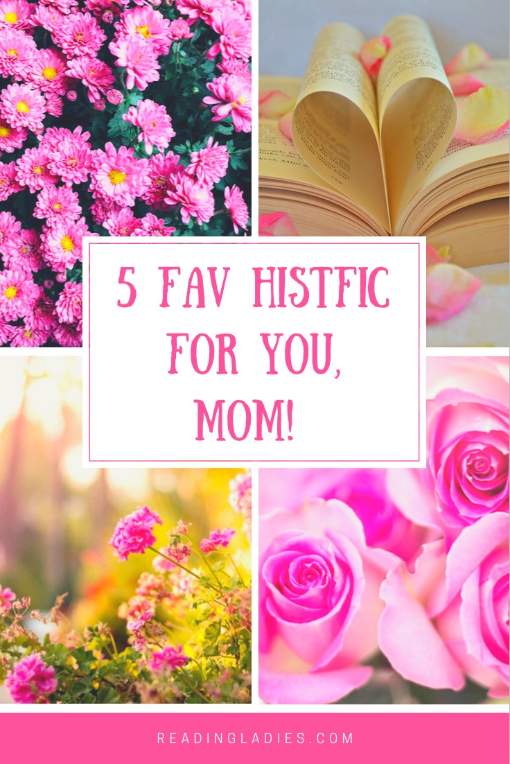 5 Fav Histfic For You, Mom (text block surrounded by a collage of 4 pink floral pictures