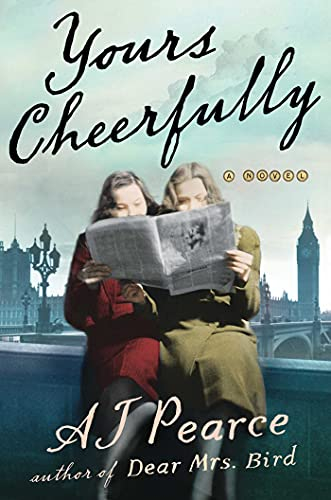 Yours Cheerfully by A.J. Pearce (cover) Image: 2 young women sit on a low wall reading one newspaper