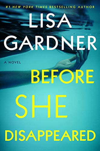 Before She Disappeared by Lisa Gardner (cover) Image: white and yellow text against a blue watery background....a girls hand and long hair are floating in the water