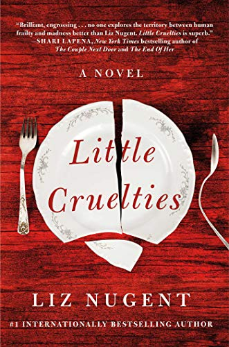 Little Cruelties by Liz Nugent (cover) Image: title in red over a cracked white plate...distorted silverware on either side....all of this lies on a reddish wooden table top