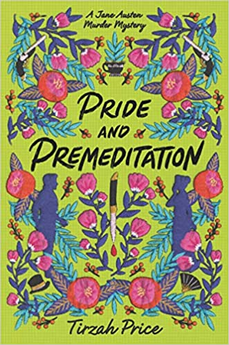 Pride and Premeditation by Tirzah Price (cover) Image black lettering on a lime green background....text surrounded by colorful floral drawings