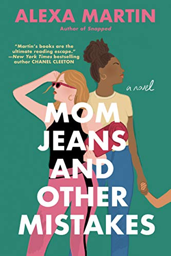 Mom Jeans and Other Mistakes by Alexa Martin (cover) Image: white text over the graphic image of two young women