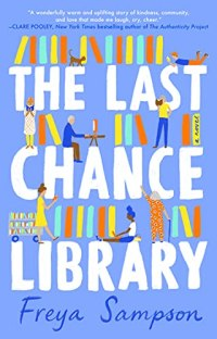 The Last Chance Library by Freya Sampson (cover) Image: white block text on a blue background....the letters represent three bookshelves holding books and scenes from the library