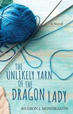 The Unlikely Yarn of the Dragon Lady by Sharon J. Mondragon (cover) Image: text plus a ball of blue yarn and two knitting needles