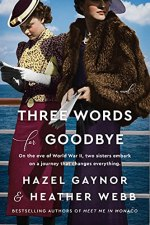 Three Words For Goodbye by Hazel Gaynor and Heather Webb (cover) Image: two young women holding promotional materials and wearing hats stand next to a railing on an ocean liner