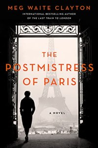 The Postmistress of Paris by Meg Waite Clayton (black and white cover with red text) Image: a women in silhouette walks out of a building with her back to the camera and overlooks a view of the Eiffel Tower